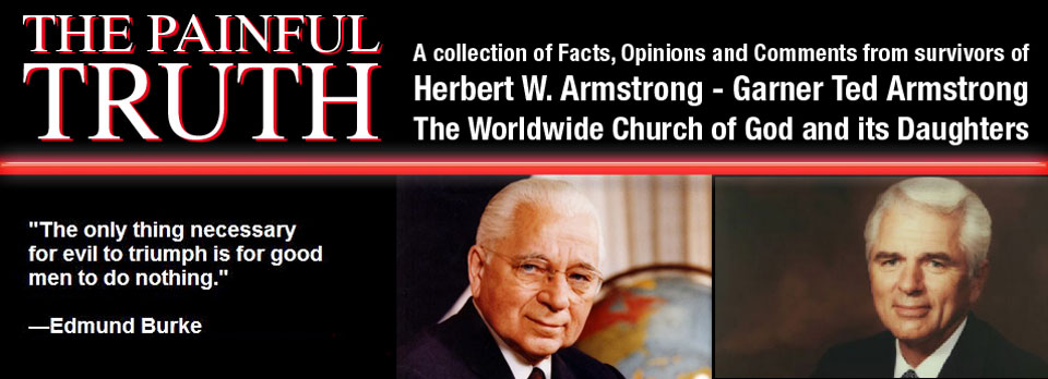 A collection of Facts, Opinions and Comments from survivors of Herbert W. Armstrong - Garner Ted Armstrong - The Worldwide Church of God and its Daughters.