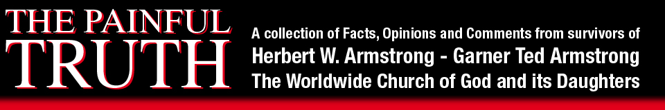 The painful truth about Herbert W. Armstrong, Garner Ted Arrmstrong and the Worldwide Church of God